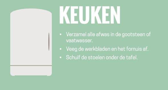 Keuken: Verzamel alle afwas in de gootsteen of vaatwasser. Veeg de werkbladen en het fornuis af. Schuif de stoelen onder de tafel.