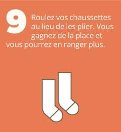 9. Roulez vos chaussettes au lieu de les plier. Vous gagnez de la place et vous pourrez en ranger plus.