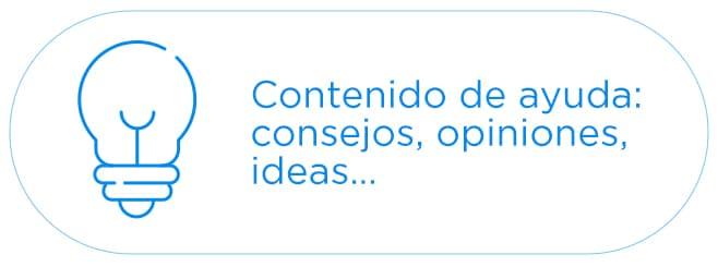 Contenido de ayuda:consejos, opiniones,ideas...