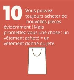 10. Vous pouvez toujours acheter de nouvelles pièces, évidemment ! Mais promettez-vous une chose : un vêtement acheté = un vêtement donné ou jeté.