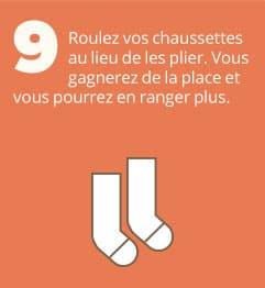 9. Roulez vos chaussettes au lieu de les plier. Vous gagnerez de la place et vous pourrez en ranger plus.